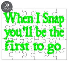 When I snap youll be the first to go Puzzle