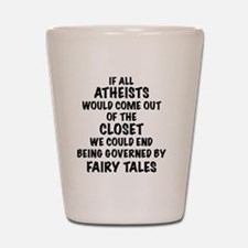 Atheist out of Closet, t shirt Shot Glass