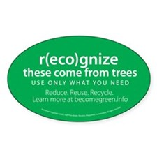 """""""r(eco)gnize these come from trees"""" Oval Decal"""