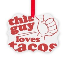 This Guy Loves Tacos Ornament