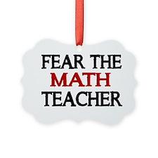 FEAR THE MATH TEACHER 2 Ornament