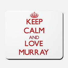 Keep calm and love Murray Mousepad