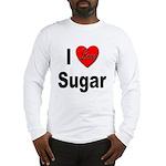 I Love Sugar (Front) Long Sleeve T-Shirt