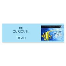 """""""BE CURIOUS..READ"""" Bumper Bumper Sticker"""