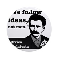 We Follow Ideas - Malatesta Round Ornament