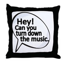 Hey! Can you turn down the music Throw Pillow