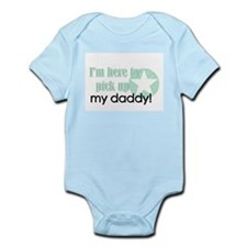 I'm here to pick up my daddy! Infant Bodysuit