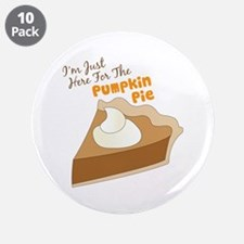 """Im Just Here For The Pumpkin Pie 3.5"""" Button (10 p"""