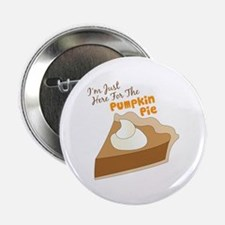 "Im Just Here For The Pumpkin Pie 2.25"" Button"