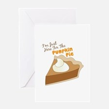 Im Just Here For The Pumpkin Pie Greeting Cards