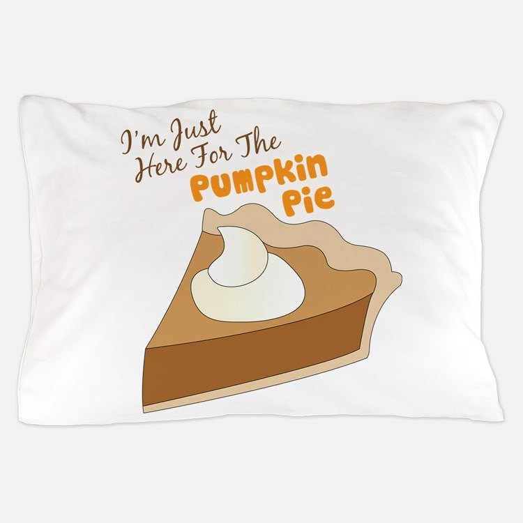 Im Just Here For The Pumpkin Pie Pillow Case
