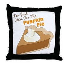 Im Just Here For The Pumpkin Pie Throw Pillow