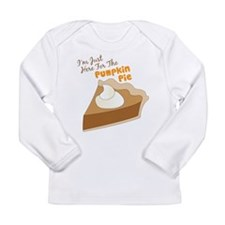 Im Just Here For The Pumpkin Pie Long Sleeve T-Shi