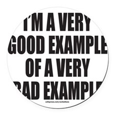 GOOD EXAMPLE OF A BAD EXAMPLE T-S Round Car Magnet