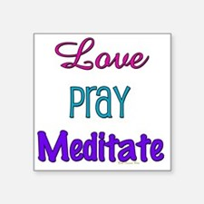 "Love Pray Meditate Square Sticker 3"" x 3"""