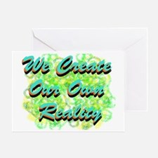 We Create Our Own Reality 2 Greeting Card
