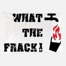What The Frack! Pillow Case
