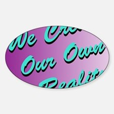 We Create Our Own Reality J1 Sticker (Oval)