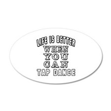Life Is Better When You Can Tap Dance Wall Decal
