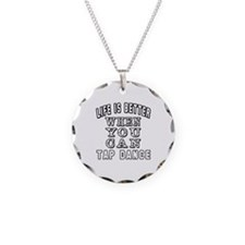 Life Is Better When You Can Tap Dance Necklace