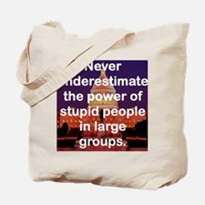 NEVER UNDERESTIMATE THE POWER OF STUPID P Tote Bag