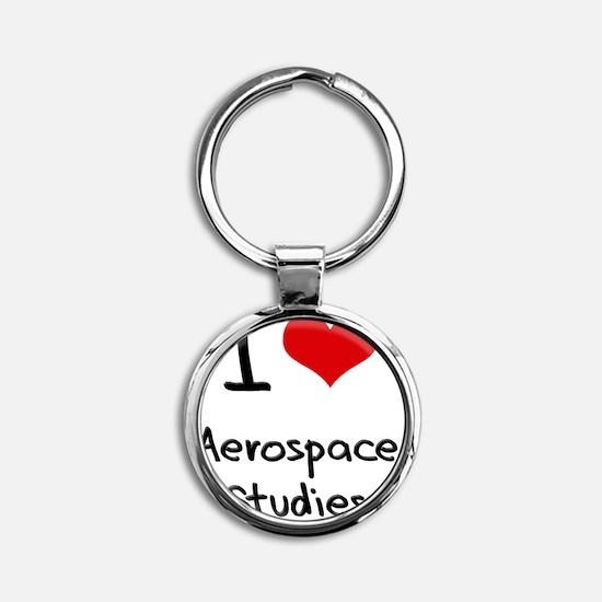 I Love AEROSPACE STUDIES Round Keychain