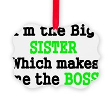 IM THE BIG SISTER WHICH MAKES ME  Picture Ornament