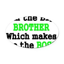 IM THE BIG BROTHER WHICH MAKES ME  Oval Car Magnet