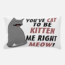 Kitten Me Right Meow Pillow Case