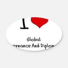 I Love GLOBAL GOVERNANCE AND DIPLO Oval Car Magnet