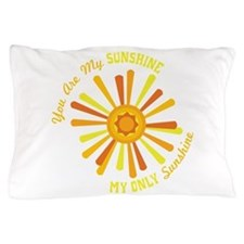 You Are My Sunshine Pillow Case