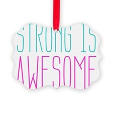 Strong is Awesome Ornament