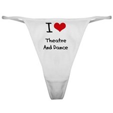 I Love THEATRE AND DANCE Classic Thong