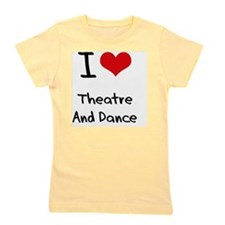 I Love THEATRE AND DANCE Girl's Tee
