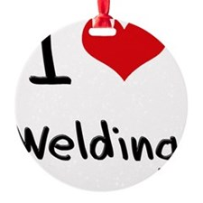 I Love WELDING Ornament