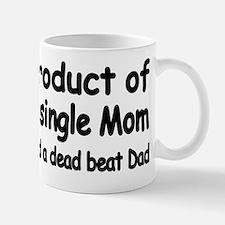 PRODUCT OF A SINGLE MOM AND A DEAD BEAT Mug