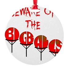 Beware the big balls Ornament