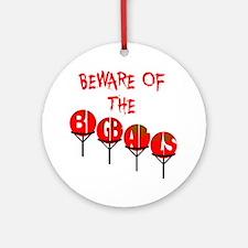 Beware the big balls Round Ornament