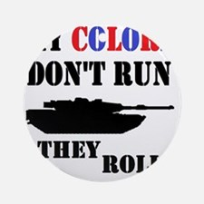 My Colors Don't Run, They Roll Round Ornament