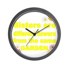 SISTER ARE DIFFERENT FLOWER FROM THE SA Wall Clock