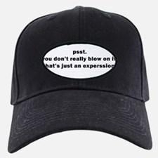 you don't really blow it. Baseball Hat