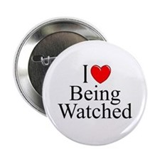 """""""I Love (Heart) Being Watched"""" 2.25"""" Button"""