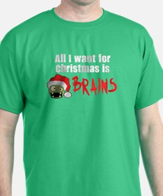 All I Want for Christmas is BRAINS T-Shirt