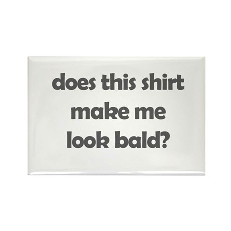 does this make me look bald? Rectangle Magnet