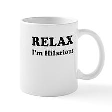 RELAX, Im Hilarious Mugs