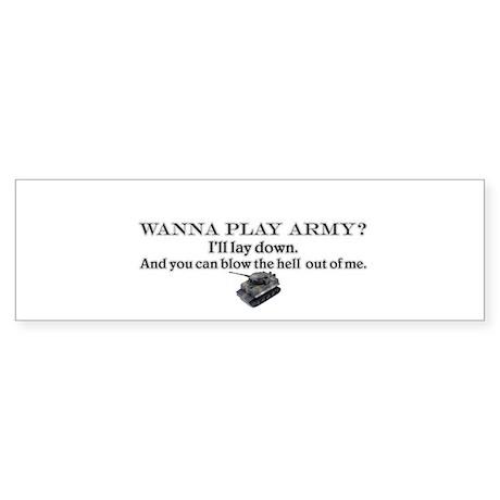 Wanna play army? Bumper Sticker
