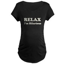 RELAX, Im Hilarious Maternity T-Shirt