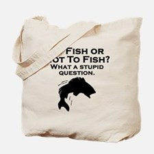 To Fish Or Not To Fish Tote Bag