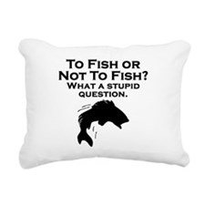 To Fish Or Not To Fish Rectangular Canvas Pillow
