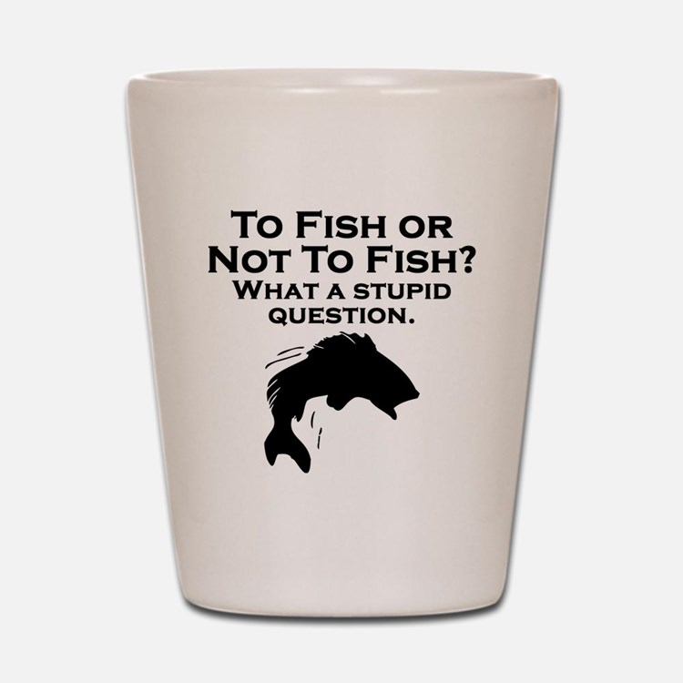 To Fish Or Not To Fish Shot Glass